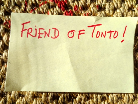 Of course, I am a friend of Tonto!